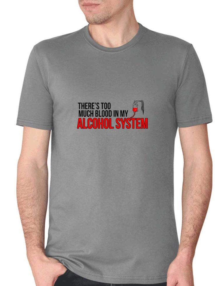 """חולצה לאלכוהוליסטים """"יש יותר מידי דם במערכת האלכוהול שלי!"""""""