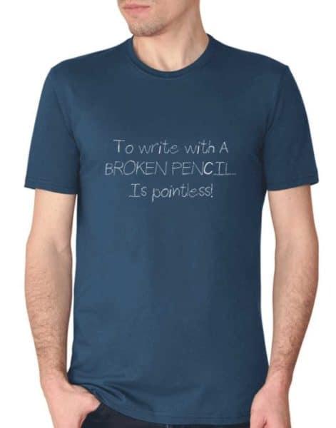 """חולצה עם ההדפס """" to write with a broken pencil is pointless!"""